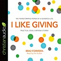 I Like Giving: The Transforming Power of a Generous Life Audiobook by Brad Formsma Narrated by Brad Formsma