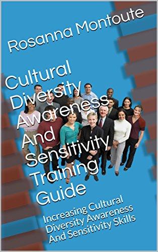 Cultural Diversity Awareness And Sensitivity Training Guide: Increasing Cultural Diversity Awareness And Sensitivity Skills