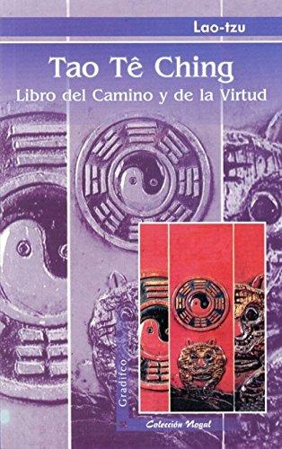 Tao Tê Ching. Libro del Camino y de la virtud