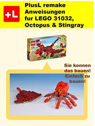 PlusL remake Anweisungen fur LEGO 31032,Octopus & Stingray: Sie konnen die Octopus & Stingray aus Ihren eigenen Steinen zu bauen! (German ()
