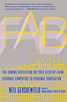 Fab: The Coming Revolution on Your Desktop--from Personal Computers to Personal Fabrication by [Gershenfeld, Neil]