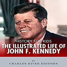 History for Kids: The Illustrated Life of John F. Kennedy Audiobook by Charles River Editors Narrated by Bill Hare