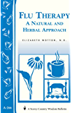 Flu Therapy: A Natural and Herbal Approach: (A Storey Country Wisdom Bulletin A-266) (Storey Country Wisdom Bulletin, a-266)