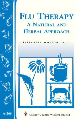 Flu Therapy: A Natural and Herbal Approach: (A Storey Country Wisdom Bulletin A-266) (Women's Edge Health Enhancement Guide) by [Wotton, Elizabeth]