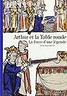 Arthur et la Table ronde : La force d'une légende par Berthelot
