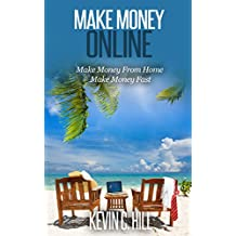 MAKE MONEY ONLINE: MAKE MONEY FROM HOME MAKE MONEY FAST (Make Money Online For Beginners, Make Money Online Now, Online Business Ideas, Work From Home, Financial Freedom Passive Income)