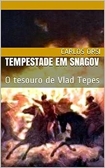 Tempestade em Snagov: O tesouro de Vlad Tepes por [Orsi, Carlos]