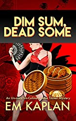 Dim Sum, Dead Some: An Un-Cozy Un-Culinary Josie Tucker Mystery (Josie Tucker Mysteries Book 2)