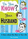 Do You Know Your Husband?: A Quiz about the Man in Your Life