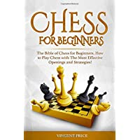 CHESS FOR BEGINNERS: The Bible of Chess for Beginners. How to Play Chess with The Most Effective Openings and Strategies! (Chess Strategy for Beginners)