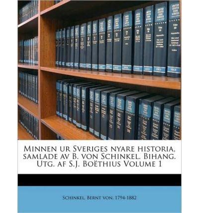 Read Online Minnen Ur Sveriges Nyare Historia, Samlade AV B. Von Schinkel. Bihang. Utg. AF S.J. Bo Thius Volume 1 (Paperback)(Swedish) - Common pdf