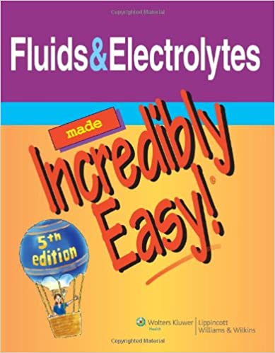 Fluids & Electrolytes Made Incredibly Easy! (Incredibly Easy! Series®) Books Pdf File