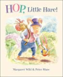 Hop, Little Hare!, Margaret Wild, 1921049685