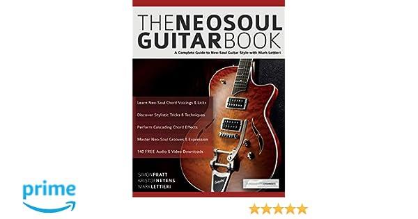 The Neo-Soul Guitar Book: A Complete Guide to Neo-Soul Guitar Style with Mark Lettieri: Amazon.es: Mr Simon Pratt, Mr Kristof Neyens, Mr Mark Lettieri, ...