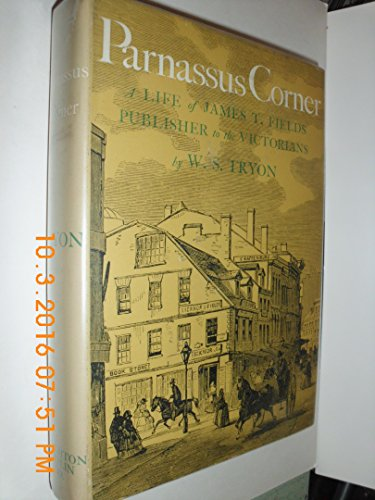 Parnassus Corner: A Life of James T. Fields, Publisher to the Victorians