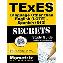 TExES Languages Other Than English (LOTE) - Spanish (613) Secrets Study Guide: TExES Test Review for the Texas...