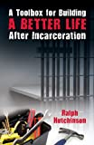 A Toolbox for Building a Better Life after Incarceration, Foryst Ralph Hutchinson, 193535907X