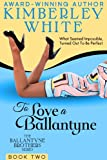 To Love A Ballantyne (The Ballantyne Brothers Series Book 2)