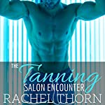 The Tanning Salon Encounter | Rachel Thorn