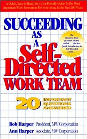 Succeeding as a Self-Directed Work Team by Bob Harper (1993-01-24)