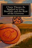 Chaos Theory As Applied to Love, Baseball, and the Rest of the Universe, Mark Herder, 1499300395