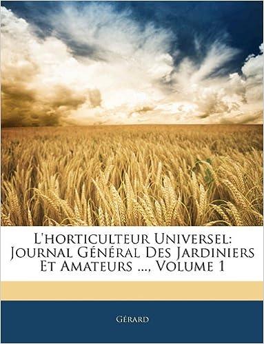 Lire L'Horticulteur Universel: Journal General Des Jardiniers Et Amateurs ..., Volume 1 pdf ebook