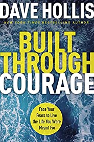 Built Through Courage: Face Your Fears to Live the Life You Were Meant For
