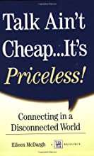 Talk Ain't Cheap...It's Priceless!  Connecting in a Disconnected World
