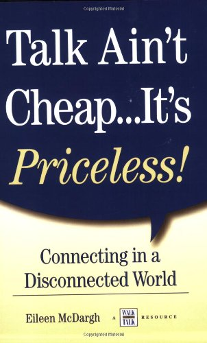 Talk Ain't Cheap...It's Priceless! Connecting in a Disconnected World pdf