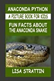 Anaconda Python: Fun Facts About the Anaconda Snake (A Picture Book For Kids) (Volume 11)