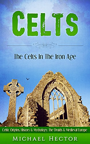 Celts: The Celts - In The - Iron Age. Celtic Origins, History & Mythology - The Druids & Medieval Europe (Enya, Romans, Celtic Gods, History, Xinjiang, Vikings, Saxons Book - Iron Celtic