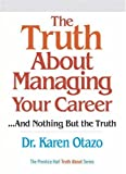 The Truth about Managing Your Career, Karen Otazo, 0137152299