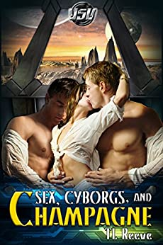 Sex, Cyborgs, and Champagne (Vega Space Vacations Book 1) by [Reeve, TL]