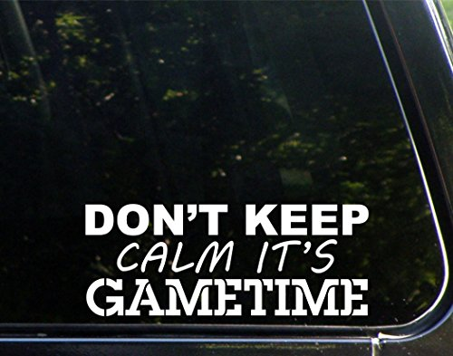 Don't Keep Calm It's Gametime - 8-3/4
