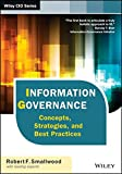 Information Governance: Concepts, Strategies, and Best Practices (Wiley CIO)