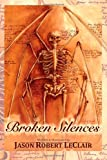Broken Silences, Jason LeClair, 1468145754