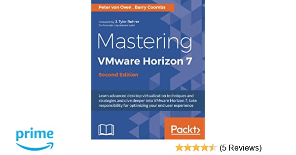 Mastering VMware Horizon 7 - Second Edition: Peter von Oven