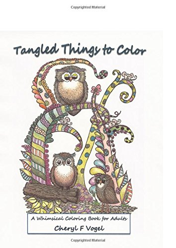 Tangled Things To Color: A Whimsical Coloring Book For Adults (Owl Tangled Up) (Volume 1) pdf