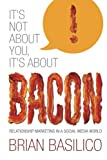 It's Not About You, It's About BACON! Relationship Marketing in a Social Media World