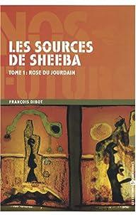 Les sources de Sheeba Tome 1 Rose du Jourdain - François Dibot