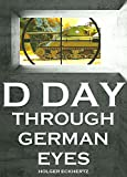D DAY Through German Eyes - The Hidden Story of June 6th 1944 (kindle edition)