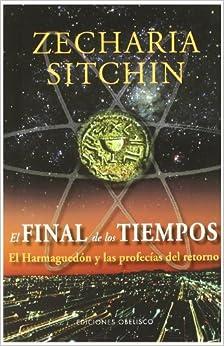 El Final De Los Tiempos: El Harmaguedón Y Las Profecías Del Retorno por Zecharia Sitchin epub