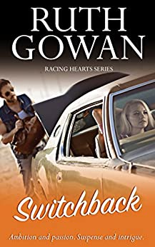 Switchback: Ambition and passion. Suspense and intrigue. (Racing Hearts Book 2) by [Gowan, Ruth]