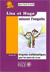 Lisa et Hugo mènent l'enquête : 37 Nouvelles énigmes du Championnat International des Jeux Mathématiques et Logiques pour le Cours Elémentaire