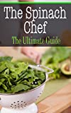 The Spinach Chef: The Ultimate Guide