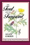 The Foul and the Fragrant : Odor and the French Social Imagination, Corbin, Alain, 0674311760