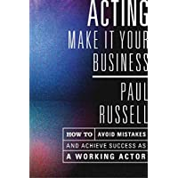 Acting: Make It Your Business -- How to Avoid Mistakes and Achieve Success As a Working Actor