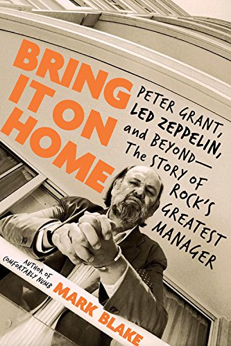 Bring It On Home: Peter Grant, Led Zeppelin, and Beyond-The Story of Rock's Greatest Manager