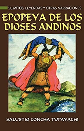 Epopeya de los Dioses Andinos: 50 Mitos, Leyendas y Otras ...