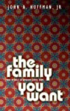 The Family You Want, John Huffman, 1857929330